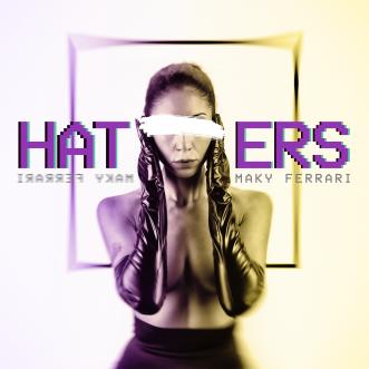 """""""Haters"""", fuori il nuovo singolo di Maky Ferrari"""