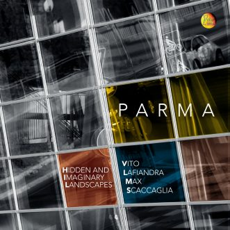 PARMA – HIDDEN AND IMAGINARY LANDSCAPES  IL NUOVO ALBUM DEL COMPOSITORE VITO LAFIANDRA FEAT. MAX SCACCAGLIA